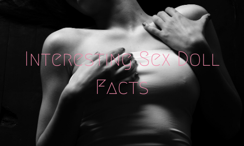 Interesting Sex Doll Facts